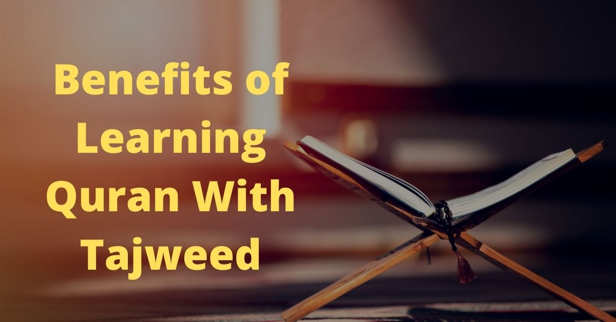 Benefits of Learning Quran With Tajweed