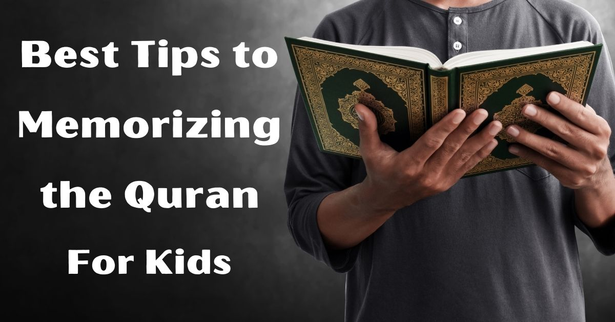 Best Tips to Memorizing the Quran for Kids